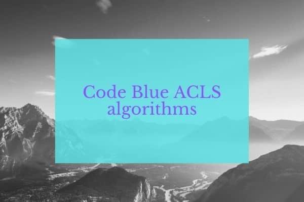 Code Blue ACLS algorithms
