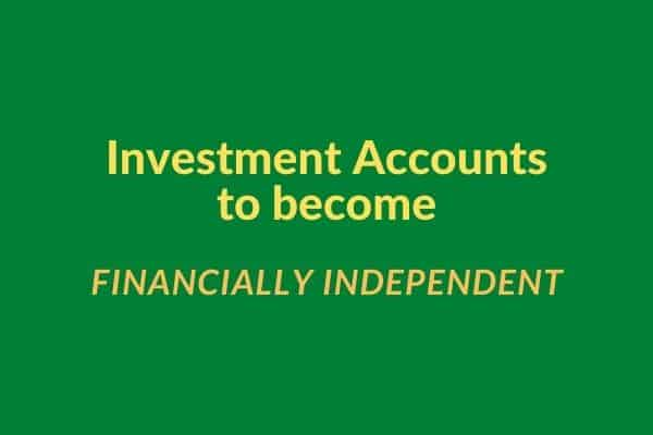 Investment Accounts to become financially independent